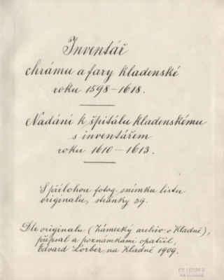 Napsal pan Edvard Lorber. - Inventář chrámu a fary kladenské 1598 - 1618, Nadání k špitálu kladenskému s inventářem roku 1610 - 1613